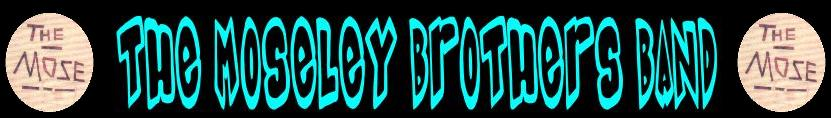 Click Here To Visit The MOSELEY BROTHERS BAND page at SPOT THE PSYCHO!